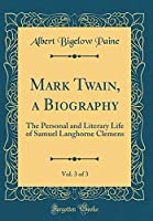 Mark Twain, a Biography, Vol. 3 of 3: The Personal and Literary Life of Samuel Langhorne Clemens (Classic Reprint)