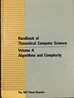 Handbook of Theoretical Computer Science, Vol. A: Algorithms and Complexity