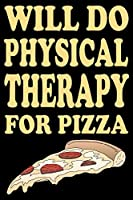 Physical Therapy For Pizza: Blank Lined Journal, Funny Sketchbook, Notebook, Diary Perfect Gift For Physical Therapists