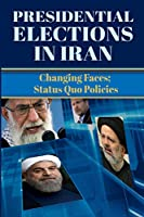 Presidential Elections in Iran: Changing Faces; Status Quo Policies