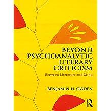 Beyond Psychoanalytic Literary Criticism: Between Literature and Mind