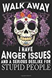 Walk away i have anger issues and a serious deslike for stupid people: Daily Activities Notebook | Notebook Planner Daily | Work Notebook Planner