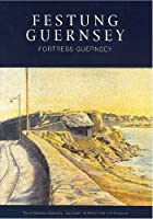 Festung Guernsey 3.1 & 3.2: The Fortifications of Guernsey-East Coast - St Martins Point to St Sampsons