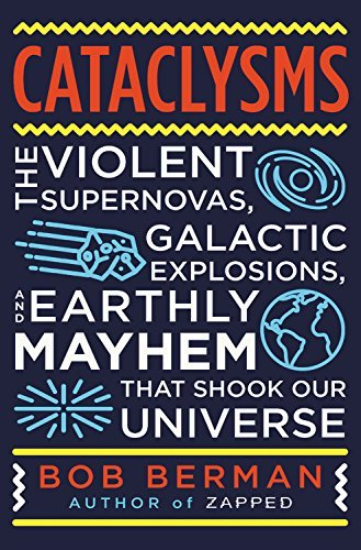 Cataclysms: The Violent Supernovas, Galactic Explosions, and Earthly Mayhem that Shook our Universe (English Edition)