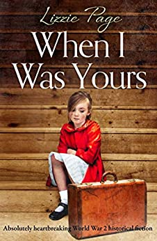 When I Was Yours: Absolutely heartbreaking World War 2 historical fiction by [Page, Lizzie]
