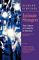 Intimate Strangers: The Culture of Celebrity: The Culture of Celebrity