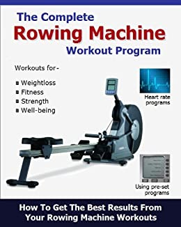 The Complete Rowing Machine Workout Program by [Palmer, Roy]