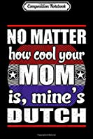Composition Notebook: No Matter How Cool Your Mom Mine Is Dutch Journal/Notebook Blank Lined Ruled 6x9 100 Pages