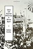 Labor and Imperial Democracy in Prewar Japan (Twentieth Century Japan: the Emergence of a World Power)