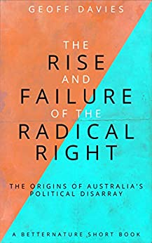 The Rise and Failure of the Radical Right: The origins of Australia's political disarray by [Davies, Geoff]