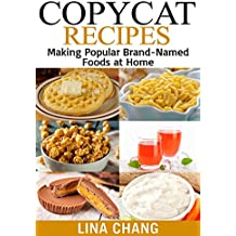 Copycat Recipes: Making Popular Brand-Named Foods and Beverages at Home (Copycat Cookbooks Book 4)