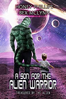A Son for the Alien Warrior (Treasured by the Alien Book 2) by [Phillips, Honey, McLynn, Bex]