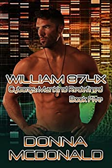 William 874X: A Cyborg Romance (Cyborgs Mankind Redefined Book 5) by [McDonald, Donna]