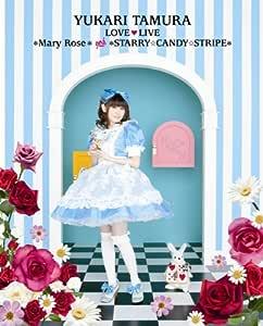 田村ゆかり LOVE■LIVE *Mary Rose* & *STARRY☆CANDY☆STRIPE* [Blu-ray]