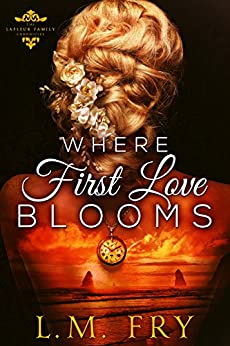 Where First Love Blooms: A LaFleur Family Paranormal Romance (The LaFleur Family Chronicles Book 1) by [Fry, L.M.]
