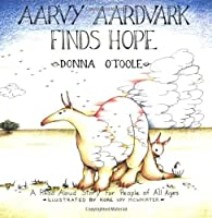 Aarvy Aardvark Finds Hope: A Read Aloud Story for People of All Ages About Loving and Losing, Friendship and Hope