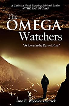 "[Hedrick, Jane E. Woodlee]のThe Omega Watchers: ""As it was in the Days of Noah"" (English Edition)"