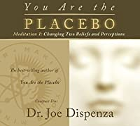 You Are the Placebo: Meditation 1: Changing Two Beliefs and Perceptions