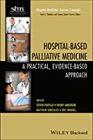 Hospital-Based Palliative Medicine: A Practical, Evidence-Based Approach (Hospital Medicine: Current Concepts)