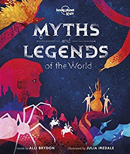 Myths and Legends of the World (Lonely Planet Kids) by [Kids, Lonely Planet, Brydon, Alli]