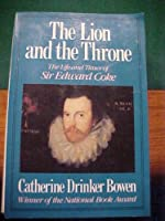 The Lion and the Throne: The Life and Times of Sir Edward Coke : 1552-1634