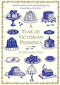 [Hill, Georgiana]のA Year of Victorian Puddings: Traditional Tarts, Pies and Puddings for Every Day of the Year (English Edition)