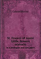 St. Francis of Assisi Little Flowers Oratorio in a Prologue and Two Parts