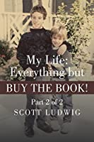 My Life: Everything But Buy the Book!: Part 2 of 2