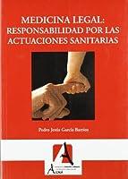 Medicina legal / Legal Medicine: Responsabilidad Por Las Actuaciones Sanitarias / Responsibility for Health Care Practices