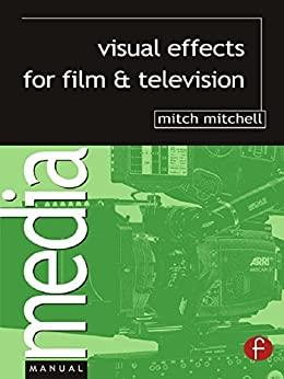 Visual Effects for Film and Television (Media Manuals) by [Mitchell, Mitch]