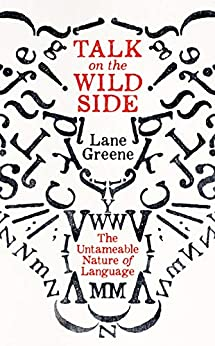 Talk on the Wild Side: The Untameable Nature of Language by [Greene, Lane]