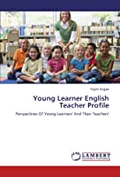 Young Learner English Teacher Profile: Perspectives Of Young Learners' And Their Teachers'
