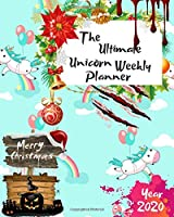 The Ultimate Merry Christmas Unicorn Weekly Planner Year 2020: Best Gift For All Age, Keep Track Planning Notebook & Organizer Logbook For Weekly And Monthly Purpose To Create, Schedule And Manage To Achieve Your Goals With The Pretty Modern Calendar