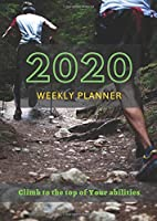 2020 Weekly Planner: Climb to the top of your abilities... (Calendar 2020)