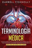 Terminología Médica: Construye Rápidamente Tu Vocabulario Médico Técnicas efectivas para Pronunciar, Comprender y Memorizar Términos Médicos (Guía Fácil de Seguir Para Llevar)