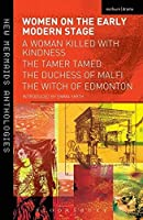Women on the Early Modern Stage: A Woman Killed with Kindness, The Tamer Tamed, The Duchess of Malfi, The Witch of Edmonton (New Mermaids) by Unknown(2014-04-10)