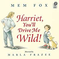 Harriet, You'll Drive Me Wild!