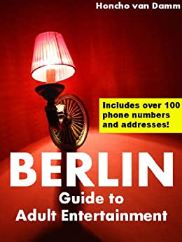 Berlin - Guide to Adult Entertainment by [Damm, Honcho Van]