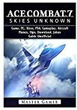 Ace Combat 7 Skies Unknown Game, PC, Xbox, PS4, Planes, Tips, Download, Jokes, Guide Unofficial Gamer Guides LLC