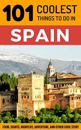 Spain: Spain Travel Guide: 101 Coolest Things to Do in Spain (Backpacking Spain, Madrid, Barcelona, Andalucia, Valencia, Seville, Granada, Ibiza) (English Edition)
