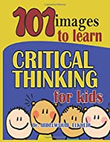 Critical Thinking For Kids: 101 Images To Learn