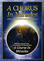 """A Chorus in Miracles DVD: A Musical Celebration of the 50th Anniversary of the Spiritual Classic """"A Course in Miracles"""""""