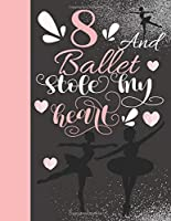 8 And Ballet Stole My Heart: Ballerina College Ruled Composition Writing School Notebook To Take Teachers Notes - Gift For On Point Girls
