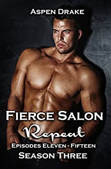 Fierce Salon: Repeat, Episodes 11-15: Season Three, a new adult serial by [Drake, Aspen]