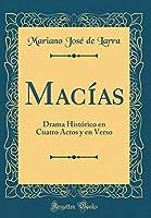 Macías: Drama Histórico En Cuatro Actos Y En Verso (Classic Reprint)