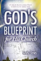 God's Blueprint for His Church: It's Time for the 21st-Century Church to Return to a 1st-Century Vision