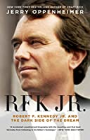 RKF Jr.: Robert F. Kennedy Jr. and the Dark Side of the Dream