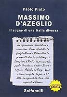 Massimo d'Azeglio. Il sogno di una Italia diversa
