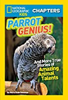National Geographic Kids Chapters: Parrot Genius: And More True Stories of Amazing Animal Talents (NGK Chapters)