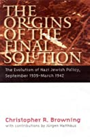 The Origins of the Final Solution: The Evolution of Nazi Jewish Policy, September 1939-March 1942 (Comprehensive History of the Holocaust Series)